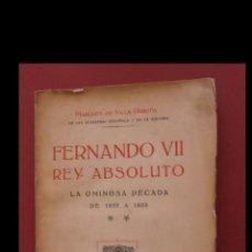Libros antiguos: FERNANDO VII REY ABSOLUTO. LA OMIOSA DÉCADA. 1823 A 1833. MARQUES DE VILLA-URRUTIA. Lote 195411275