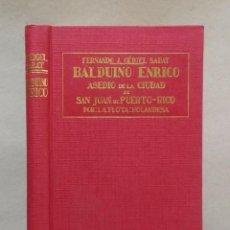Libros antiguos: BALDUINO ENRICO - ASEDIO A LA CIUDAD DE SAN JUAN DE PUERTO RICO - 1934. Lote 195438438