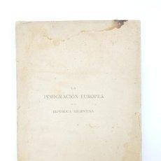 Libros antiguos: LA INMIGRACIÓN EUROPEA EN LA REPUBLICA ARGENTINA ( 1898 ) FALTAN TAPAS - INTONSO. Lote 195451808