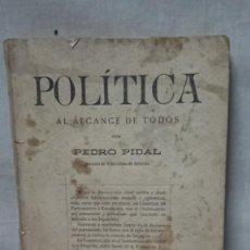Libros antiguos: POLÍTICA AL ALCANCE DE TODOS POR PEDRO PIDAL - AÑO 1919 IMPRENTA RAMONA VELASCO. Lote 195456558