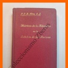 Libros antiguos: MARTIRES DE LA ALPUJARRA EN LA REBELION DE LOS MORISCOS (1568) - FRANCISCO A. HITOS. Lote 195467748