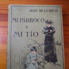 Libros antiguos: 1910 - MI PÁRROCO Y MI TÍO, JUAN DE LA BRETE. Lote 195485701