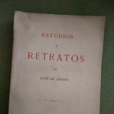 Libros antiguos: JOSE ARMAS ... ESTUDIOS Y RETRATOS ... 1911. Lote 195538052
