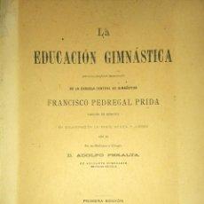 Libros antiguos: LA EDUCACIÓN GIMNÁSTICA (PROFUSAMENTE ILUSTRADO) -FRANCISCO PEDREGAL PRIDA. Lote 195545190