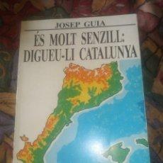 Libros antiguos: ES MOLT SENZILL- DIGUEU- LI CATALUNYA - JOSEP GUIA - EDICIÓN 1985. Lote 195552918