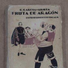Libros antiguos: FRUTA DE ARAGON. ENVIO SEGUNDO:EXCOSCADA. (CUENTOS, EPISODIOS, CUADROS ARAGONESES). 1924. Lote 195756765