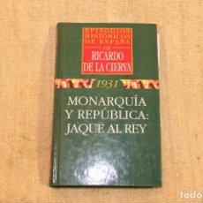 Libros antiguos: MONARQUIA Y REPUBLICA : JAQUE AL REY - RICARDO DE LA CIERVA. Lote 195763161