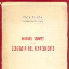 Libri antichi: MIGUEL SERVET Y LA GEOGRAFIA DEL RENACIMIENTO ELOY BULLON 220 PAG AÑO 1945 LL3496. Lote 196156691