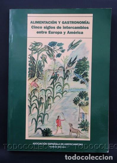 LIBRO ALIMENTACION Y GASTRONOMIA : CINCO SIGLOS DE INTERCAMBIOS ENTRE EUROPA Y AMERICA . 1998 (Libros Antiguos, Raros y Curiosos - Cocina y Gastronomía)