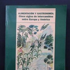 Libros antiguos: LIBRO ALIMENTACION Y GASTRONOMIA : CINCO SIGLOS DE INTERCAMBIOS ENTRE EUROPA Y AMERICA . 1998. Lote 196510015
