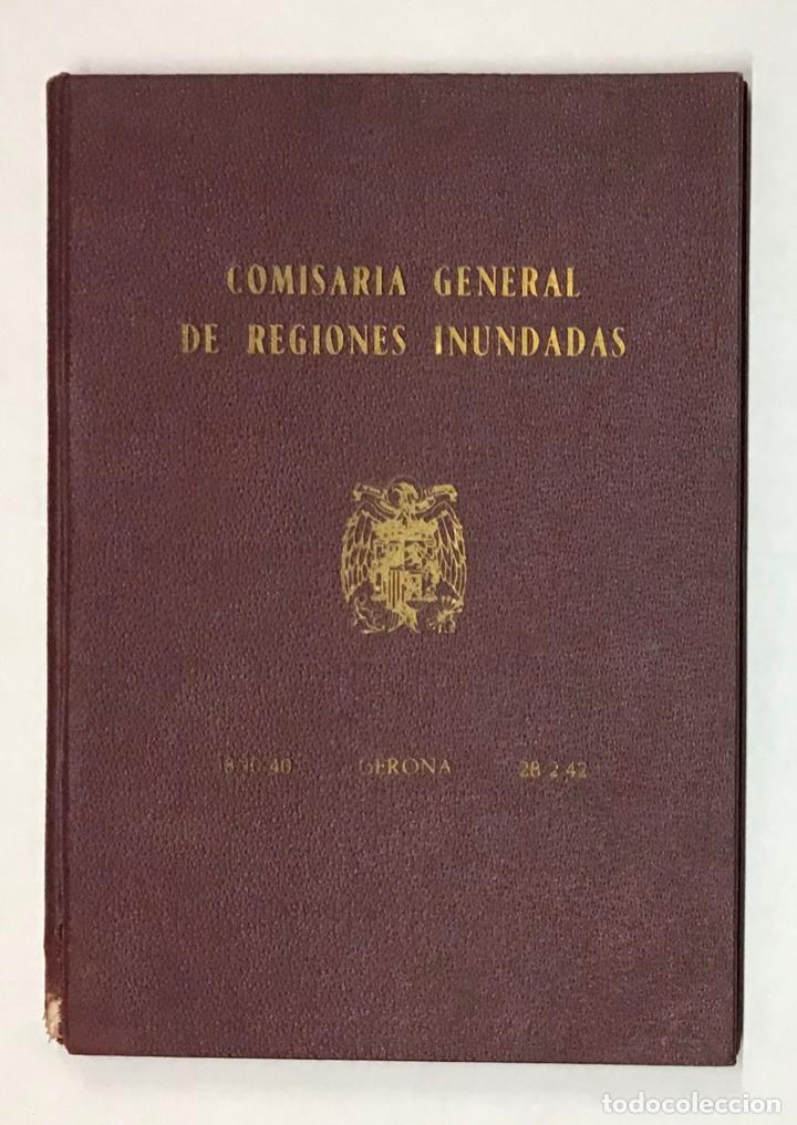 COMISARIA GENERAL DE REGIONES INUNDADAS. GERONA 1940. GIRONA - INUNDACIONES (Libros Antiguos, Raros y Curiosos - Historia - Otros)