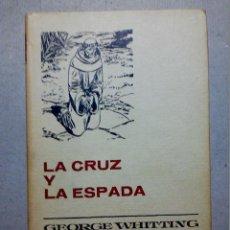 Libros antiguos: LA CRUZ Y LA ESPADA DE GEORGE WHITTING EDITORIAL BRUGUERA. Lote 196979846