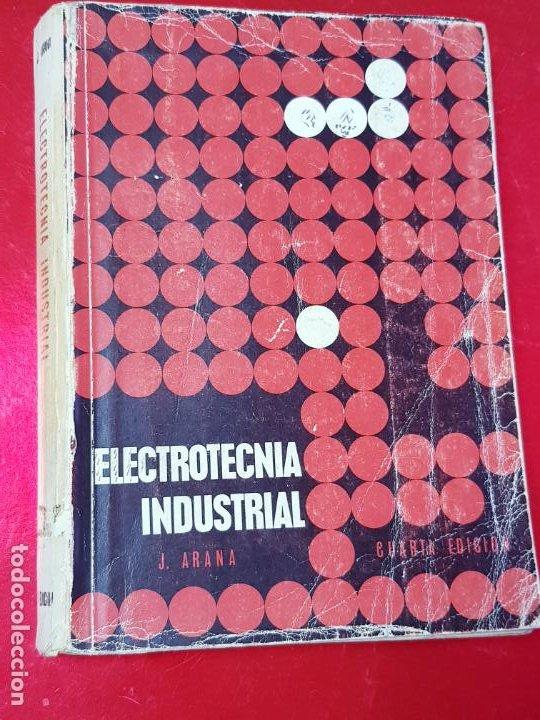 LIBRO-ELECTROTECNIA INDUSTRIAL-J.ARANA-1963-EDICIONES URMO-4ªEDICIÓN-VER FOTOS (Libros Antiguos, Raros y Curiosos - Ciencias, Manuales y Oficios - Otros)