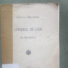 Libros antiguos: CATEDRAL DE LEÓN - EL RETABLO- JUAN ELOY DIAZ-JÍMENEZ Y VILLAMOR - 1907 - MUY RARO. Lote 197163861