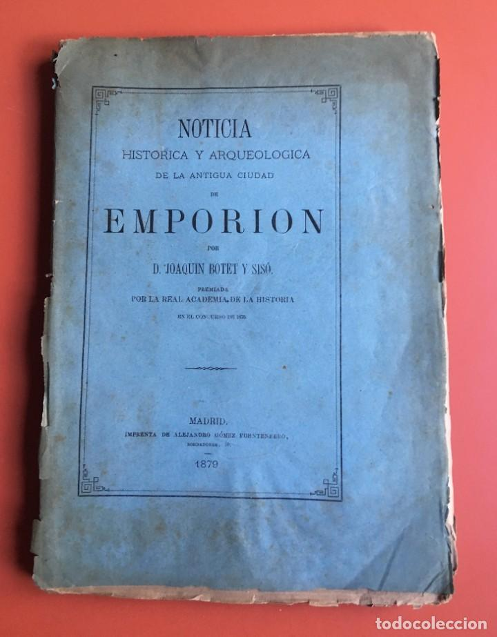 NOTICIA HISTÓRICA Y ARQUEOLÓGICA DE LA ANTIGUA CIUDAD DE EMPORION - JOAQUIN BOTET Y SISÓ - 1879 (Libros Antiguos, Raros y Curiosos - Bellas artes, ocio y coleccionismo - Otros)