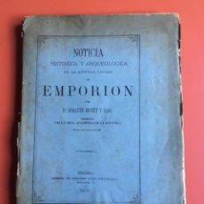 Libros antiguos: NOTICIA HISTÓRICA Y ARQUEOLÓGICA DE LA ANTIGUA CIUDAD DE EMPORION - JOAQUIN BOTET Y SISÓ - 1879. Lote 197275837