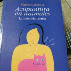 Libros antiguos: ACUPUNTURA EN ANIMALES. LA HISTORIA LEJANA (CASASOLA, MARITA). Lote 197324457