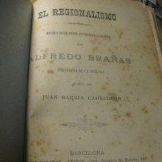 Libros antiguos: EL REGIONALISMO ESTUDIO SOCIOLOGICO HISTORICO Y LITERARIO - ALFREDO BRAÑAS 1889. Lote 197391297