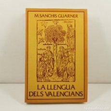 Libri antichi: LLIBRE - LA LLENGUA DELS VALENCIANS - M. SANCHIS GUARNER / N-10.649. Lote 198141673