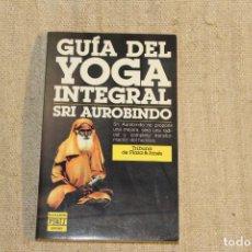 Livros antigos: GUÍA DEL YOGA INTEGRAL - AUROBINDO, SRI. Lote 198151325