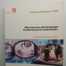 Libros antiguos: ELEMENTOS DE LENGUAJE AUDIOVISUAL EN TELEVISIÓN, DE JOSÉ MARÍA CASTILLO. IORTV 2002 (ENVÍO 4,31€). Lote 198169632