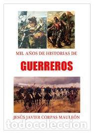 GUERREROS. HISTORIAS DE MIL AÑOS. (JESÚS JAVIER CORPAS MAULEÓN) (Libros Antiguos, Raros y Curiosos - Ciencias, Manuales y Oficios - Otros)