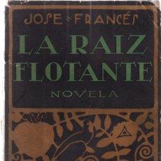 Libros antiguos: LA RAIZ FLOTANTE - JOSÉ FRANCÉS - EDITORIAL MUNDO LATINO 1922. Lote 199149696