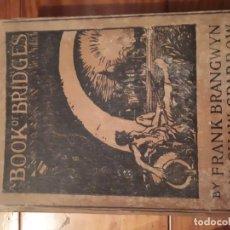 Libros antiguos: A BOOK OF BRIDGES - BY FRANK BRANGWYN & W. SHAW SPARROW - ESCRITO EN INGLÉS - 1914 - RARO. Lote 199162516