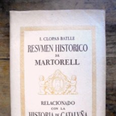 Libros antiguos: RESUMEN HISTÓRICO DE MARTORELL I. CLOPAS BATLLE IMPECABLE 1945 RELACIONADO CON LA HISTORIA DE CATALU. Lote 199879911