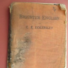 Libros antiguos: BRIGHTER ENGLISH - C E ECKERSLEY ,A BOOK OF SHORT STORIES, PLAYS, POEMS AND ESSAYS, WITH EXERCISES. Lote 199914218