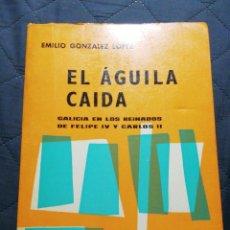 Libros antiguos: EL ÁGUILA CAIDA. EMILIO GONZÁLEZ LÓPEZ GALICIA EN LOS REINADOS DE FELIPE IV Y CARLOS II. Lote 199991701