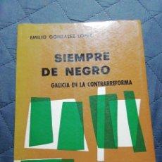 Libros antiguos: SIEMPRE DE NEGRO. GALICIA EN LA CONTRARREFORMA. EMILIO GONZÁLEZ LÓPEZ. Lote 199991732