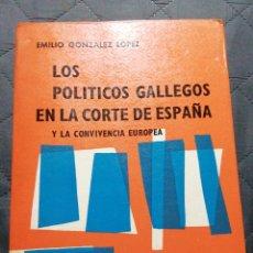 Libros antiguos: LOS POLÍTICOS GALLEGOS EN LA CORTE DE ESPAÑA Y LA CONVIVENCIA EUROPEA. EMILIO GONZÁLEZ LÓPEZ. Lote 199991767