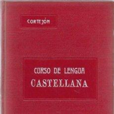 Libros antiguos: CLEMENTE CORTEJON CURSO DE LENGUA CASTELLANA BARCELONA 1911. Lote 200049896