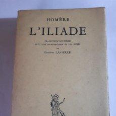 Libros antiguos: UN CLASICO. HOMERE L'ILIADE, LA ILIADA, HOMERO EN FRANCES. Lote 200286040