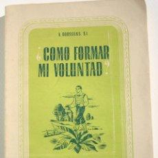 Libros antiguos: COMO FORMAR MI VOLUNTAD - ALBERTO GOOSENS. Lote 200360301