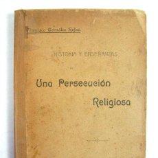 Libros antiguos: FRANCISCO GONZALEZ ROJAS. UNA PERSECUCIÓN RELIGIOSA. MADRID. 1903. DEDICATORIA MANUSCRITA AL MARQUES. Lote 200566541