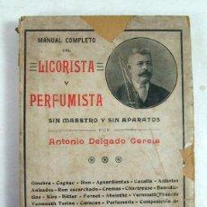 Libri antichi: MANUAL COMPLETO DEL LICORISTA Y PERFUMISTA. ANTONIO DELGADO GARCIA.. Lote 200567471