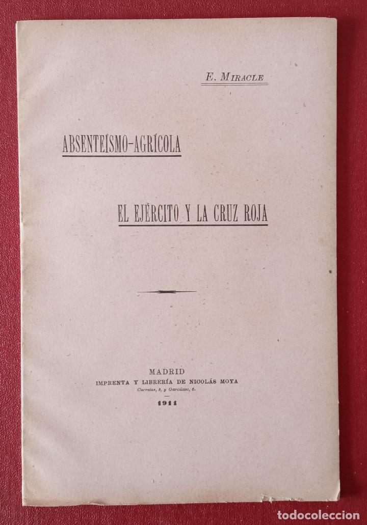 RARO LIBRILLO. ABSENTEÍSMO-AGRÍCOLA, EL EJÉRCITO Y LA CRUZ ROJA. E MIRACLE 1911. W (Libros Antiguos, Raros y Curiosos - Ciencias, Manuales y Oficios - Otros)