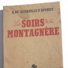 Libros antiguos: LES SOIRS DE LA MONTAGNÈRE - A DE LACHAPELLE D'APCHIER. Lote 200634751