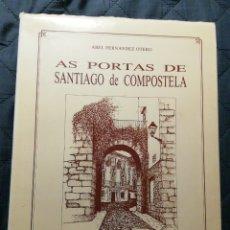 Libros antiguos: AS PORTAS DE SANTIAGO DE COMPOSTELA. ABEL FERNÁNDEZ OTERO. Lote 200872295