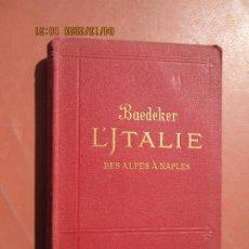 Libros antiguos: L´ITALIE DES ALPES A NAPLES - BAEDEKER - 1905 - MANUEL ABRÉGÉ DU VOYAGEUR,2ª EDICION . Lote 201166550