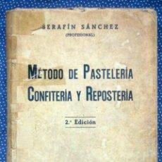 Libros antiguos: METODO DE PASTELERÍA, CONFITERÍA Y REPOSTERÍA. SÁNCHEZ, SERAFÍN.. Lote 201170380