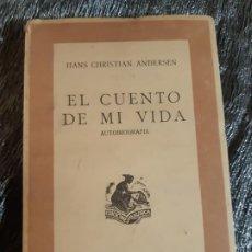 Libros antiguos: EL CUENTO DE MI VIDA, HANS CHISTIAN ANDERSEN, LIBRERIA NAUSICA, 1942. Lote 201326563