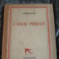 Libros antiguos: AGUSTI BARTA, L'OASI PERDUR, QUADERNS LITERARIS, LA ROSA DELS VENS. Lote 201327100