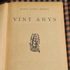 Libros antiguos: RAFEL TASIS I MARCA, VINT ANYS, EDICIONS PROA BADALONA 1931.. Lote 201729235