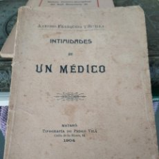 Libros antiguos: INTIMIDADES DE UN MEDICO-ANTONIO FRANQUESA Y SIVILLA-MATARO-TIPOGRAFIA PEDRO VILA-1904. Lote 202325095