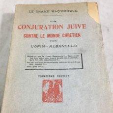 Libros antiguos: LE DRAME MAÇONNIQUE: LA CONJURATION JUIVE CONTRE LE MONDE CHRÉTIEN. COPIN-ALBANCELLI 1909. FRANCÉS. Lote 202393630
