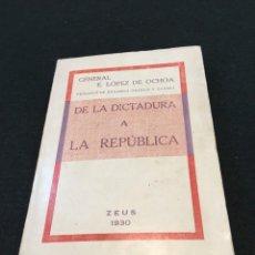 Libros antiguos: GENERAL E. LÓPEZ DE OCHOA. DE LA DICTADURA A LA REPÚBLICA. EDITORIAL ZEUS. MADRID, 1930. 1ª EDICIÓN.. Lote 293940613