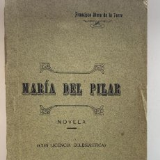 Livros antigos: MARÍA DEL PILAR. NOVELA. (LEDESMA SALAMANCA 1910 FRANCISCO OTERO DE LA TORRE.. Lote 202866377